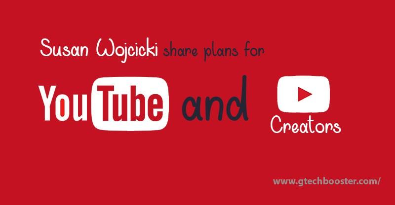 Susan Wojcicki share plans for Youtube Creators
