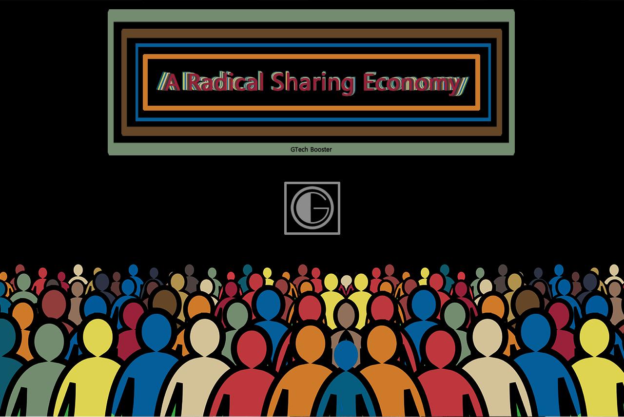 A Radical Sharing Economy