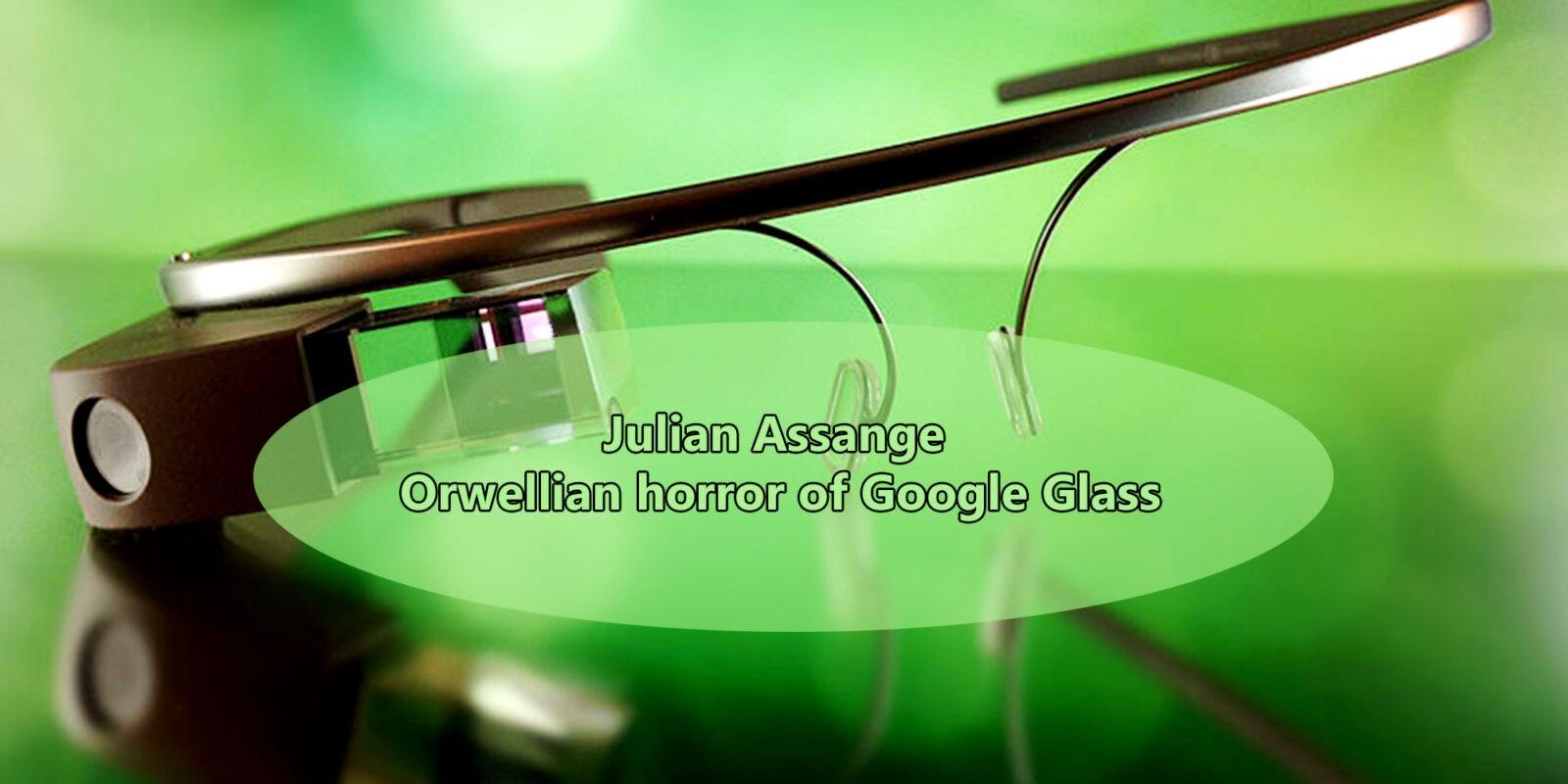 Julian Assange: 'Orwellian horror' of Google Glass