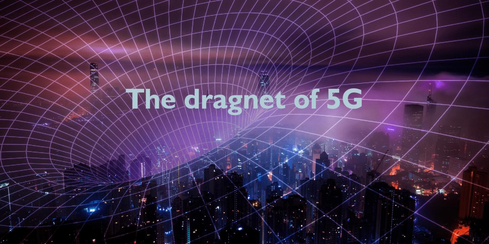 The dragnet of 5G